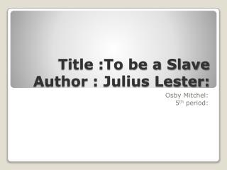 Title :To be a Slave Author : Julius Lester: