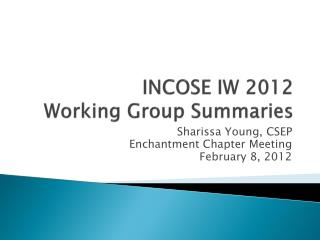 INCOSE IW 2012  Working Group Summaries