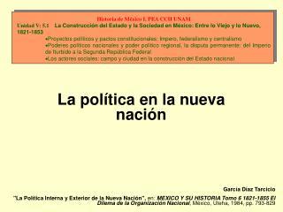 Garc a D az Tarcicio La Pol tica Interna y Exterior de la Nueva Naci n, en: MEXICO Y SU HISTORIA Tomo 6 1821-1855 El Dil