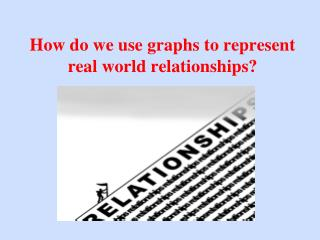 How do we use graphs to represent real world relationships