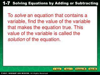 To solve an equation that contains a variable, find the value of the variable that makes the equation true. This value o