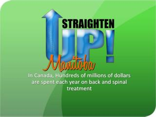 In Canada, Hundreds of millions of dollars are spent each year on back and spinal treatment