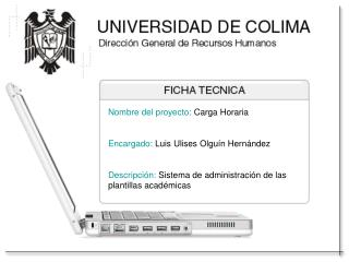Nombre del proyecto: Carga Horaria  Encargado: Luis Ulises Olgu n Hern ndez  Descripci n: Sistema de administraci n de l