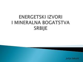 ENERGETSKI IZVORI I MINERALNA BOGATSTVA   SRBIJE