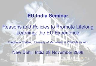 EU-India Seminar   Reasons and Policies to Promote Lifelong Learning: the EU Experience   Friedhelm Pfeiffer, University