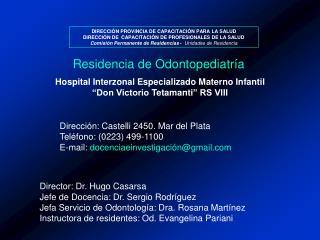 Director: Dr. Hugo Casarsa Jefe de Docencia: Dr. Sergio Rodr guez Jefa Servicio de Odontolog a: Dra. Rosana Mart nez  In