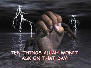 TEN THINGS ALLAH WONT  ASK ON THAT DAY: