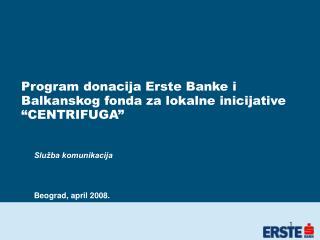 Program donacija Erste Banke i  Balkanskog fonda za lokalne inicijative  CENTRIFUGA