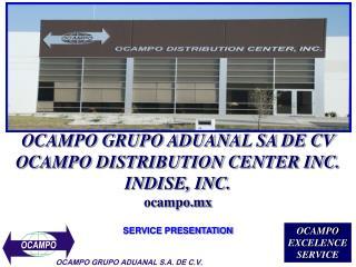OCAMPO GRUPO ADUANAL SA DE CV OCAMPO DISTRIBUTION CENTER INC. INDISE, INC. ocampo.mx  SERVICE PRESENTATION