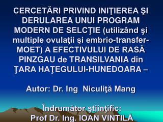 CERCETARI PRIVIND INITIEREA SI DERULAREA UNUI PROGRAM MODERN DE SELCTIE utiliz nd si multiple ovulatii si embrio-transfe