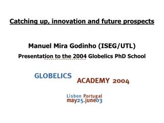 Catching up, innovation and future prospects  Manuel Mira Godinho ISEG