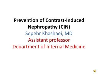 Prevention of Contrast-Induced Nephropathy CIN Sepehr Khashaei, MD Assistant professor Department of Internal Medicine