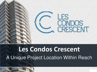 Condos Crescent-A Unique Project Location Within Reach