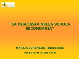 LA DISLESSIA NELLA SCUOLA SECONDARIA     MARZIA LORENZINI logopedista  Poggio Rusco 29 Aprile 2008