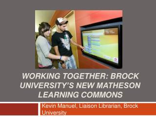 Working Together: Brock University s New Matheson Learning Commons