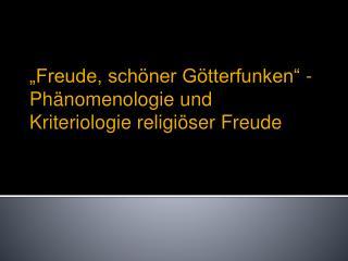 Freude, sch ner G tterfunken  - Ph nomenologie und Kriteriologie religi ser Freude