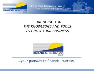 BRINGING YOU THE KNOWLEDGE AND TOOLS TO GROW YOUR BUSINESS
