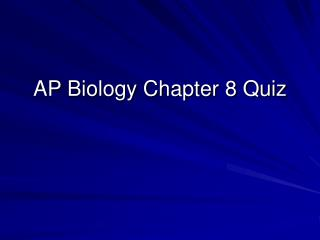 AP Biology Chapter 8 Quiz