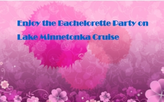 Enjoy the Bachelorette Party on Lake Minnetonka Cruise