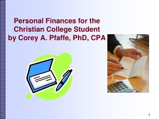 Personal Finances for the Christian College Student by Corey A. Pfaffe, PhD, CPA