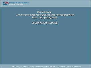 Dott. Giampaolo Fontana - Direttore del Consorzio per lo Sviluppo Industriale del Comune di Monfalcone