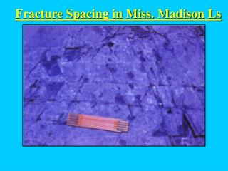 Fracture Spacing in Miss. Madison Ls