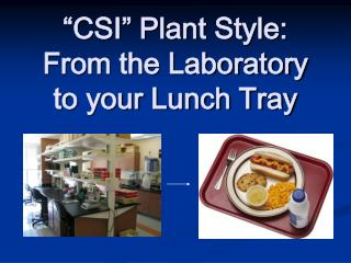 CSI  Plant Style: From the Laboratory to your Lunch Tray