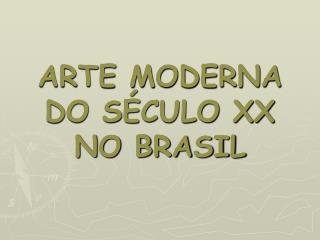 ARTE MODERNA DO S CULO XX NO BRASIL