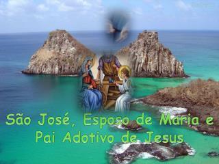 S o Jos , Esposo de Maria e  Pai Adotivo de Jesus