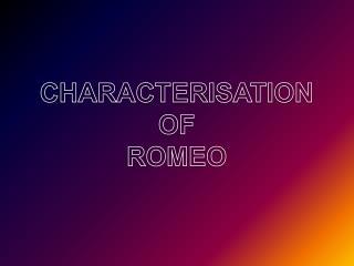 CHARACTERISATION OF ROMEO