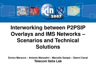 Interworking between P2PSIP Overlays and IMS Networks   Scenarios and Technical Solutions  Enrico Marocco   Antonio Manz