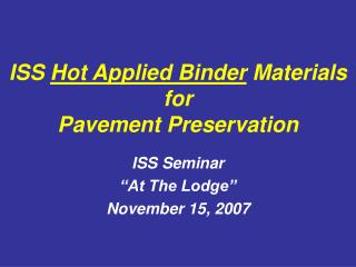 iss hot applied binder materials for  pavement preservation