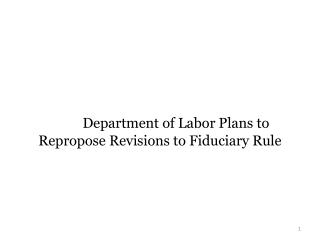 Department of Labor Plans to Repropose Revisions to Fiduciary Rule