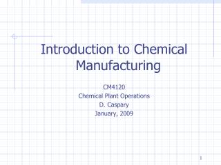 Introduction to Chemical Manufacturing  CM4120 Chemical Plant Operations D. Caspary January, 2009