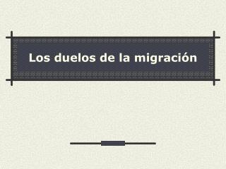 Los duelos de la migraci n