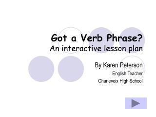 Got a Verb Phrase An interactive lesson plan