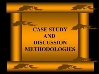 CASE STUDY AND  DISCUSSION METHODOLOGIES