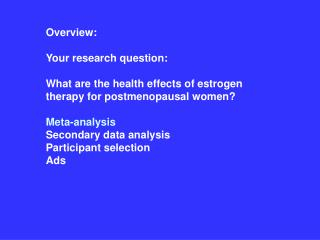 overview:  your research question:    what are the health effects of estrogen therapy for postmenopausal women  meta-ana