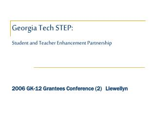 Georgia Tech STEP: Student and Teacher Enhancement Partnership     2006 GK-12 Grantees Conference 2 Llewellyn
