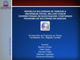 El Desarrollo de Productos en Toyota  Facilitadora: Dra. Migdalia Caridad  Autores: Bosc n Onofre.  Vidal Carlos.  Ramir
