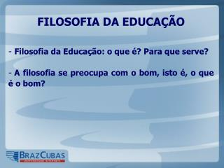 FILOSOFIA DA EDUCA  O