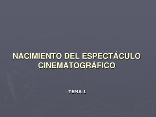 NACIMIENTO DEL ESPECT CULO CINEMATOGR FICO