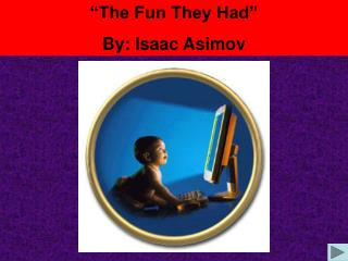 The Fun They Had  By: Isaac Asimov