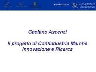 Gaetano Ascenzi  Il progetto di Confindustria Marche Innovazione e Ricerca