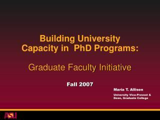 Building University  Capacity in  PhD Programs:   Graduate Faculty Initiative   Fall 2007