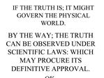IF THE TRUTH IS; IT MIGHT GOVERN THE PHYSICAL WORLD.