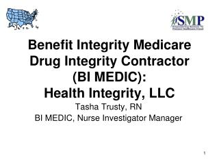 Benefit Integrity Medicare Drug Integrity Contractor  BI MEDIC:  Health Integrity, LLC