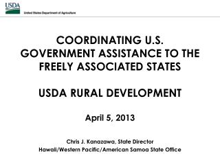 COORDINATING U.S. GOVERNMENT ASSISTANCE TO THE FREELY ASSOCIATED STATES  USDA RURAL DEVELOPMENT  April 5, 2013