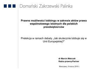 Prawne mozliwosci lobbingu w zakresie akt w prawa wsp lnotowego istotnych dla polskich przedsiebiorc w   Prelekcja w ram