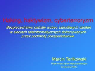 Haking, haktywizm, cyberterroryzm  Bezpieczenstwo panstw wobec szkodliwych dzialan  w sieciach teleinformatycznych dokon